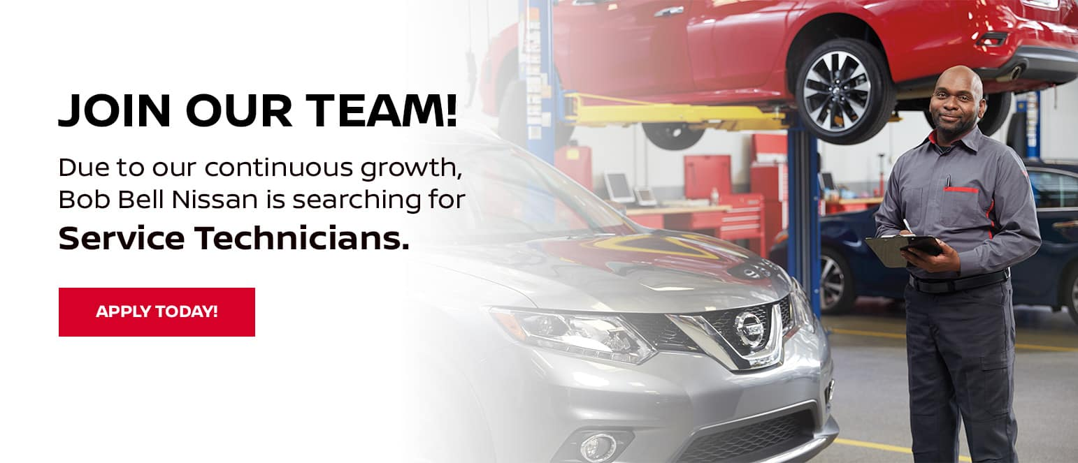 Join Our Team!, We're Hiring. Due to our continuous growth, Bob Bell Nissan is searching for Service Technicians.