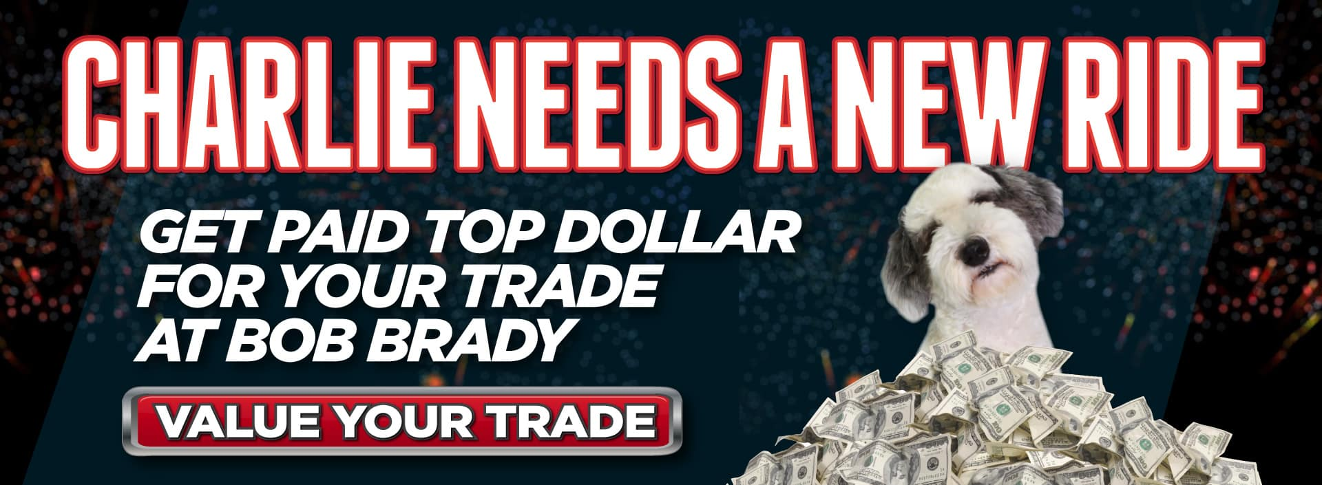 Get paid top dolar for your trade at Bob Brady! Value your trade now
