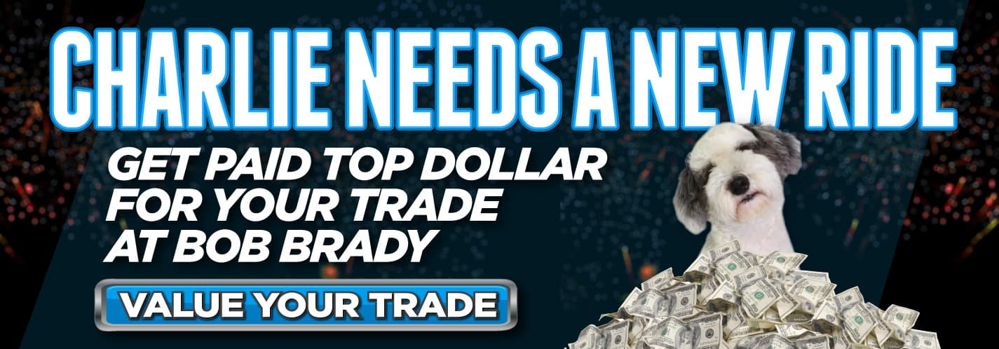 Charlie Needs a New Ride - Get paid top dollar for your trade at Bob Brady - Value Your Trade