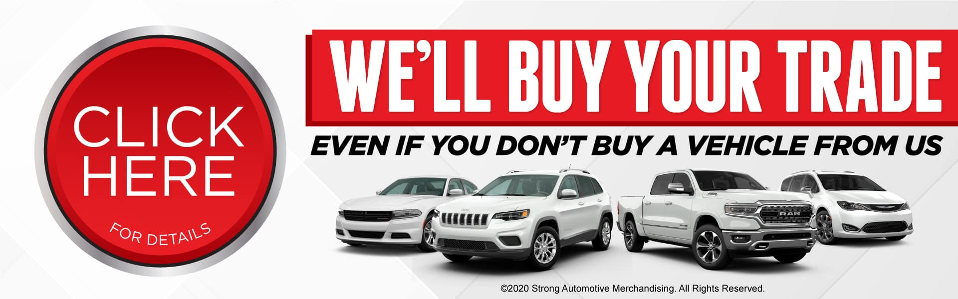 We'll buy your trade even if you don't buy a vehicle from us - Act Now