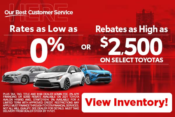 RATES AS LOW AS 0% OR REBATES AS HIGH AS $2,500 ON SELECT TOYOTAS