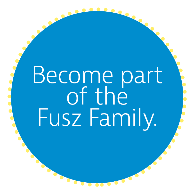 Become Part of the Fusz Family