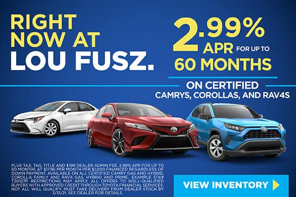 2.99% APR FOR UP TO 60 MONTHS ON ALL CERTIFIED TOYOTA CAMRYS, COROLLAS, AND RAV4S