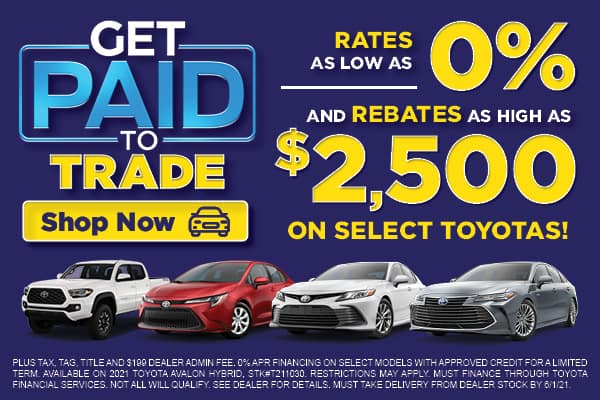 RATES AS LOW AS 0% AND REBATES AS HIGH AS $2,500 ON SELECT TOYOTAS