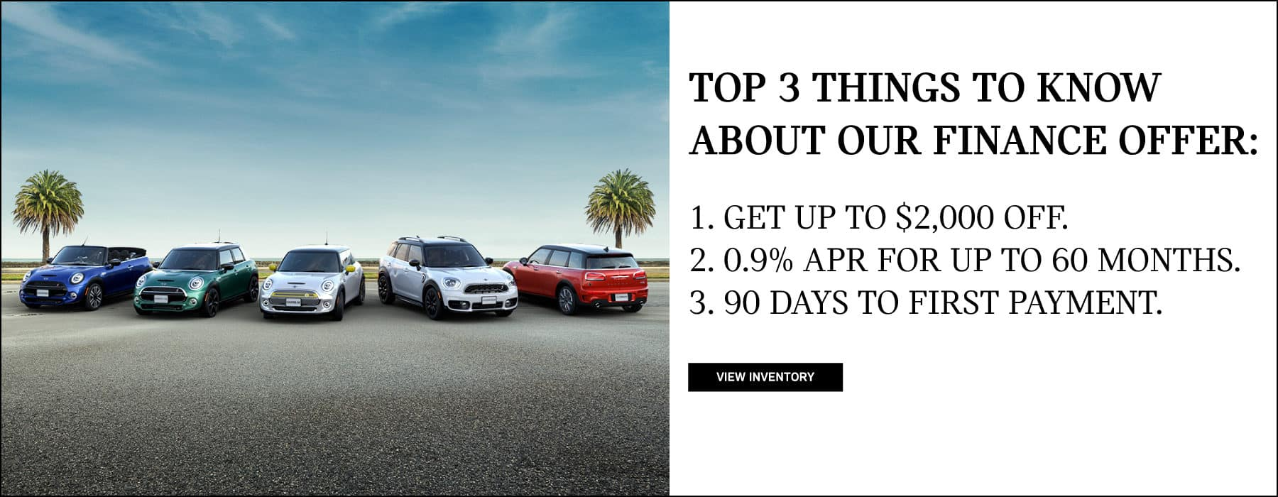 MINI Finance offer. $2,000 off, 0.9% APR up to 60 months, and 90 days to first payment.