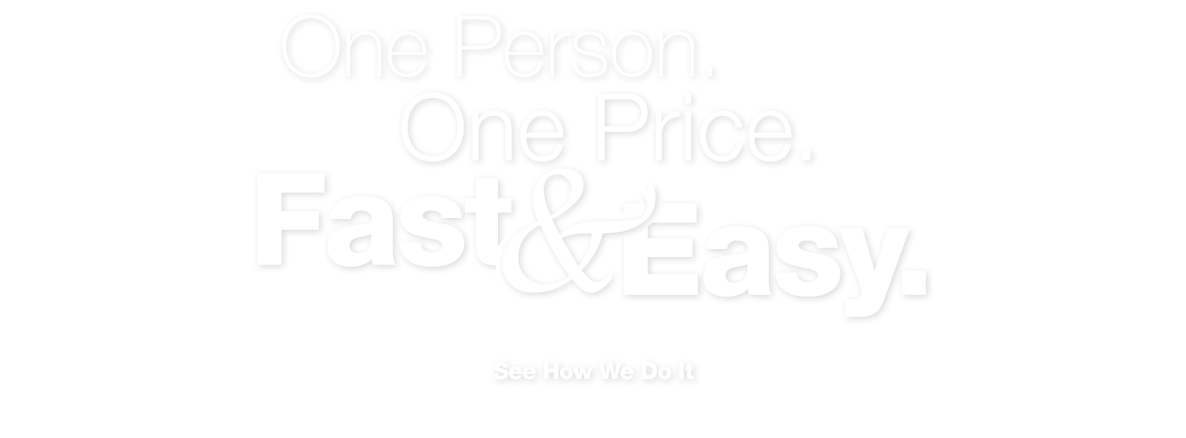 One person. One price. Fast & Easy. See how we do it.